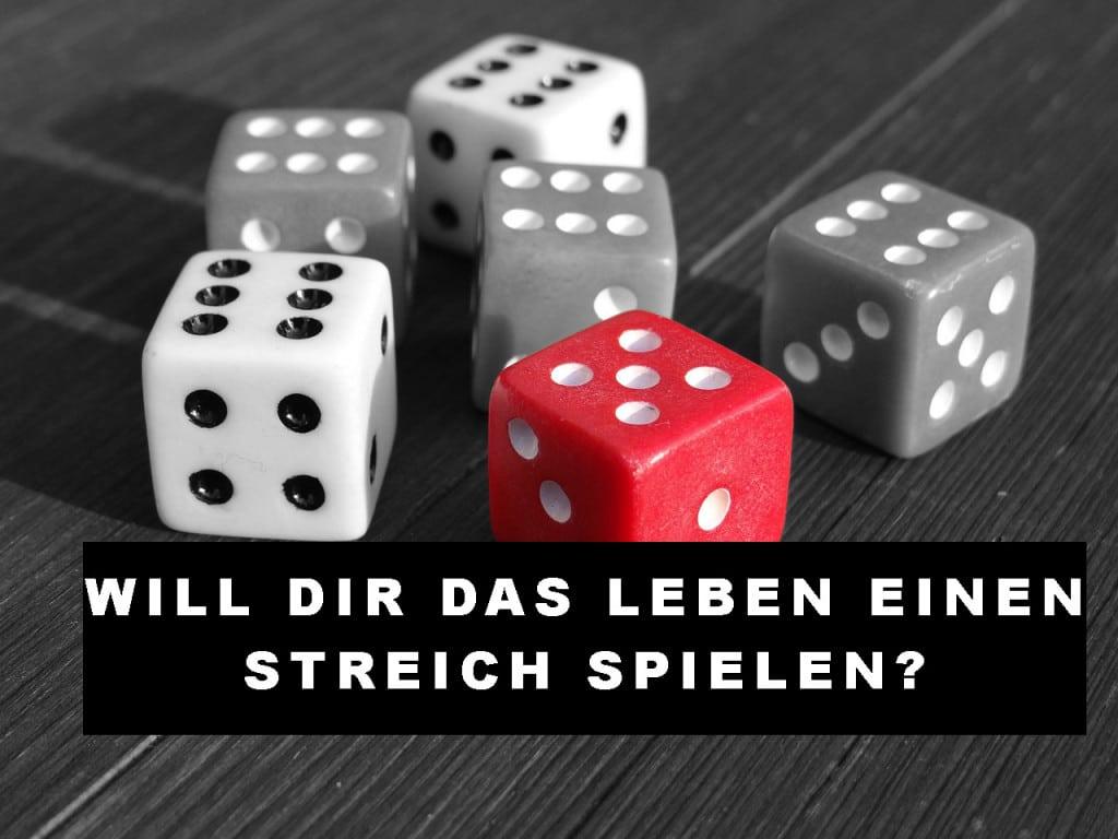 Will Dir das Leben einen Streich spielen?